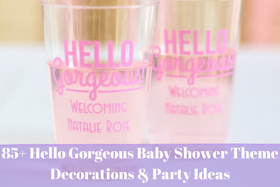 85+ Hello Gorgeous Baby Shower Theme Decorations
